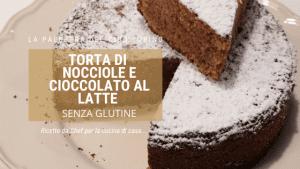 Torta di nocciole e cioccolato al latte senza glutine