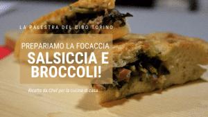 RICETTA FOCACCIA MORBIDA SALSICCIA E BROCCOLI