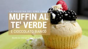 muffin al te verde e cioccolato bianco