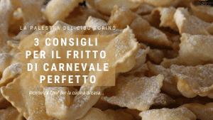 3 consigli per il fritto di carnevale perfetto